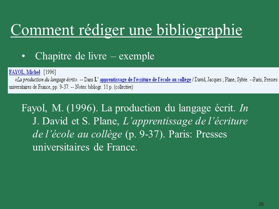 26 Chapitre de livre – exemple Fayol, M. (1996). La production du langage écrit. In J. David et S. Plane, Lapprentissage de lécriture de lécole au col
