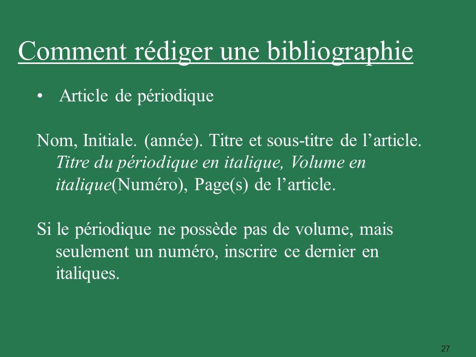 27 Article de périodique Nom, Initiale. (année). Titre et sous-titre de larticle. Titre du périodique en italique, Volume en italique(Numéro), Page(s)