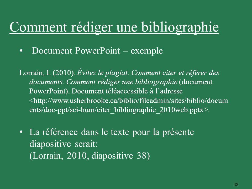 33 Document PowerPoint – exemple Lorrain, I. (2010). Évitez le plagiat. Comment citer et référer des documents. Comment rédiger une bibliographie (doc