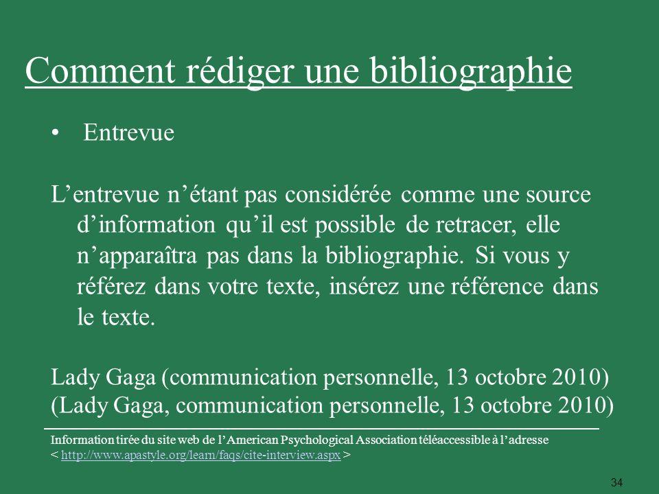 34 Entrevue Lentrevue nétant pas considérée comme une source dinformation quil est possible de retracer, elle napparaîtra pas dans la bibliographie. S