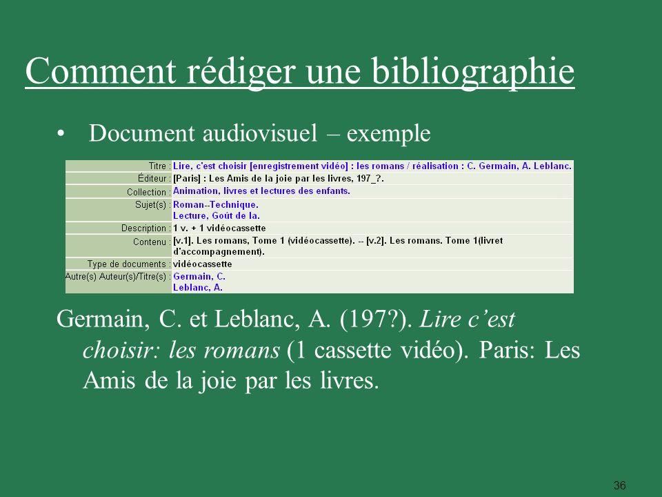 36 Comment rédiger une bibliographie Document audiovisuel – exemple Germain, C. et Leblanc, A. (197?). Lire cest choisir: les romans (1 cassette vidéo