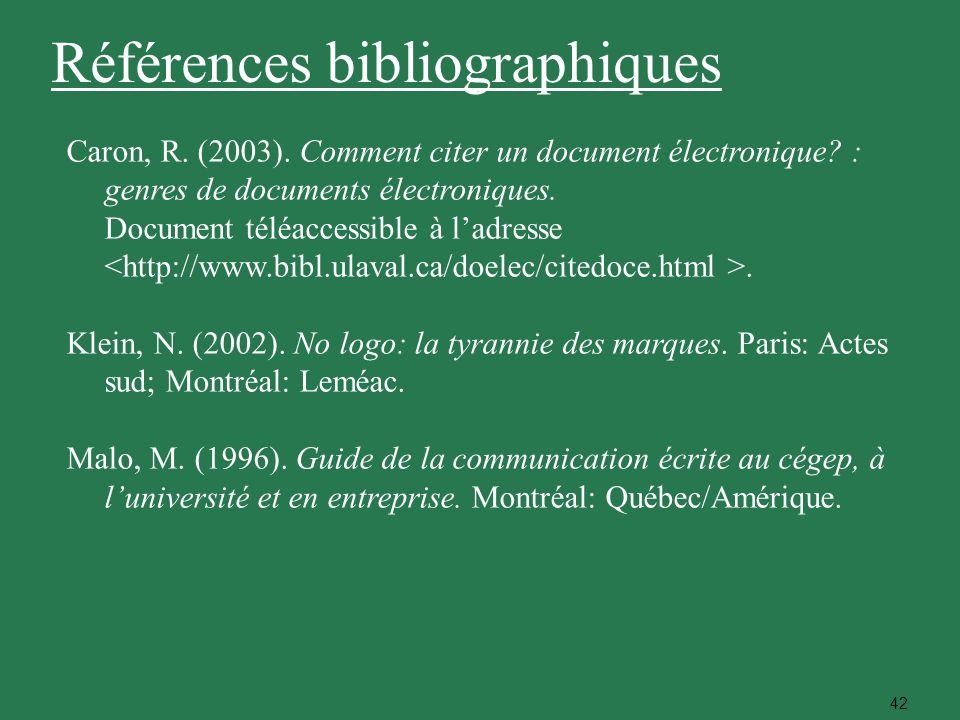 42 Caron, R. (2003). Comment citer un document électronique? : genres de documents électroniques. Document téléaccessible à ladresse. Klein, N. (2002)