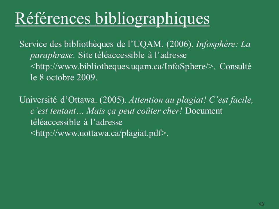 43 Service des bibliothèques de lUQAM. (2006). Infosphère: La paraphrase. Site téléaccessible à ladresse. Consulté le 8 octobre 2009. Université dOtta