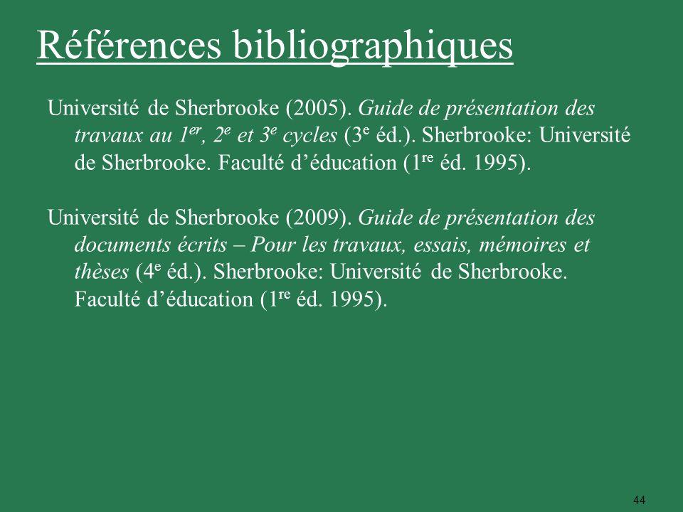 44 Université de Sherbrooke (2005). Guide de présentation des travaux au 1 er, 2 e et 3 e cycles (3 e éd.). Sherbrooke: Université de Sherbrooke. Facu