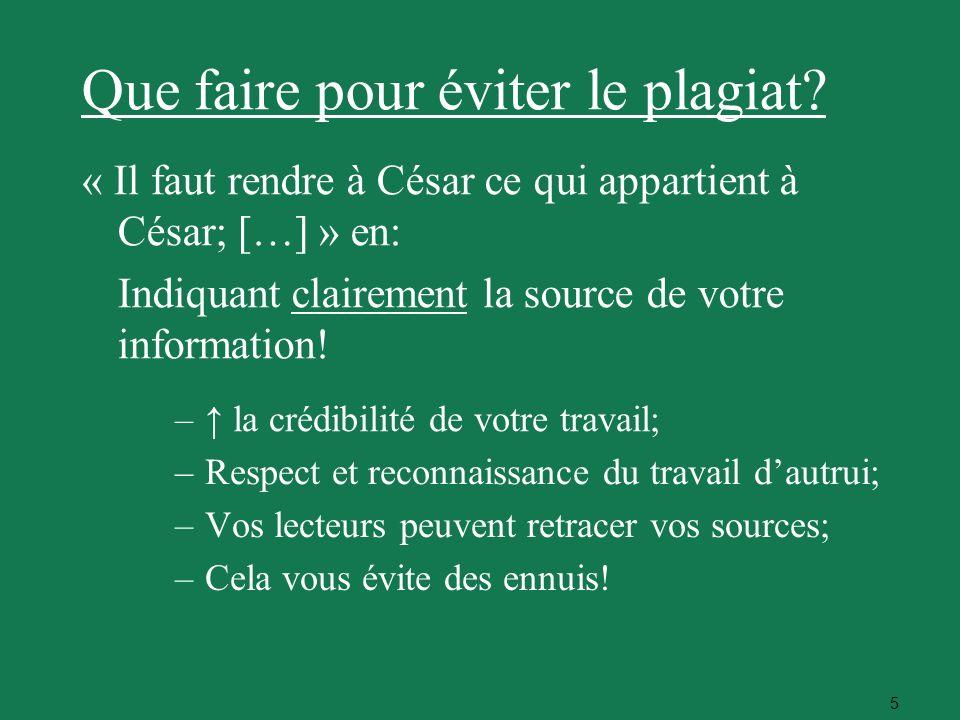 5 Que faire pour éviter le plagiat? « Il faut rendre à César ce qui appartient à César; […] » en: Indiquant clairement la source de votre information!