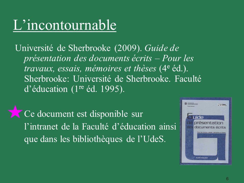 6 Lincontournable Université de Sherbrooke (2009). Guide de présentation des documents écrits – Pour les travaux, essais, mémoires et thèses (4 e éd.)
