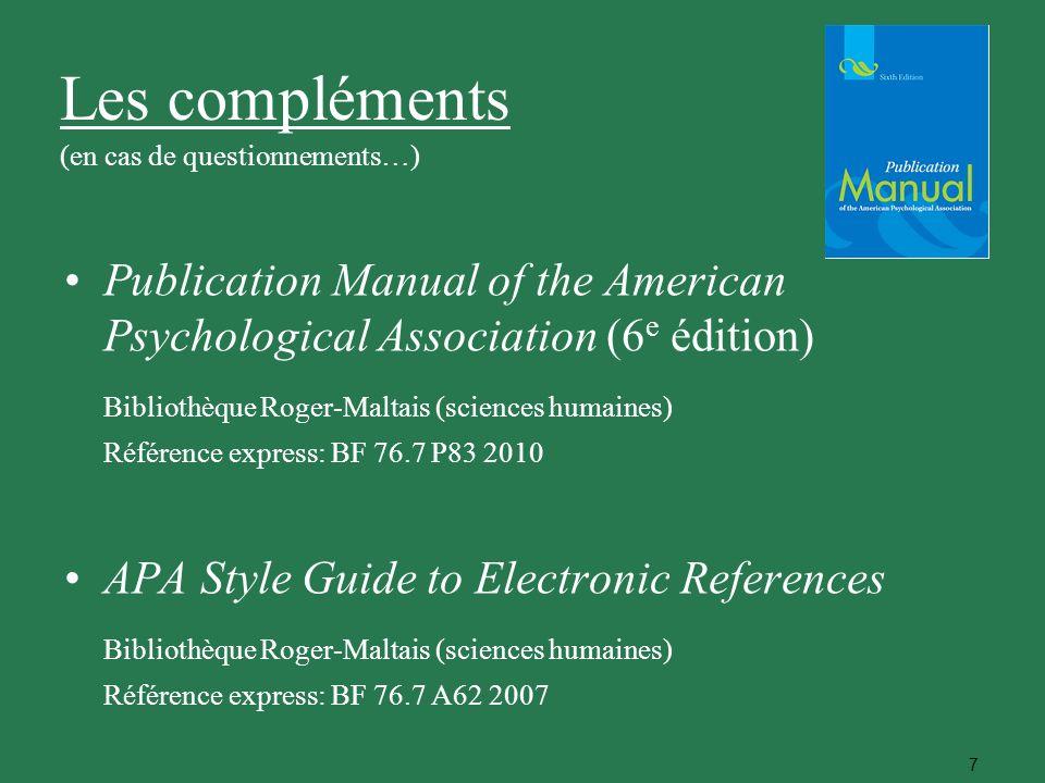 7 Les compléments (en cas de questionnements…) Publication Manual of the American Psychological Association (6 e édition) Bibliothèque Roger-Maltais (