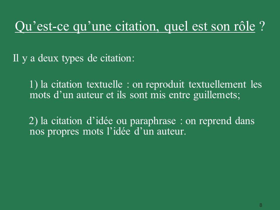 8 Il y a deux types de citation: 1) la citation textuelle : on reproduit textuellement les mots dun auteur et ils sont mis entre guillemets; 2) la cit