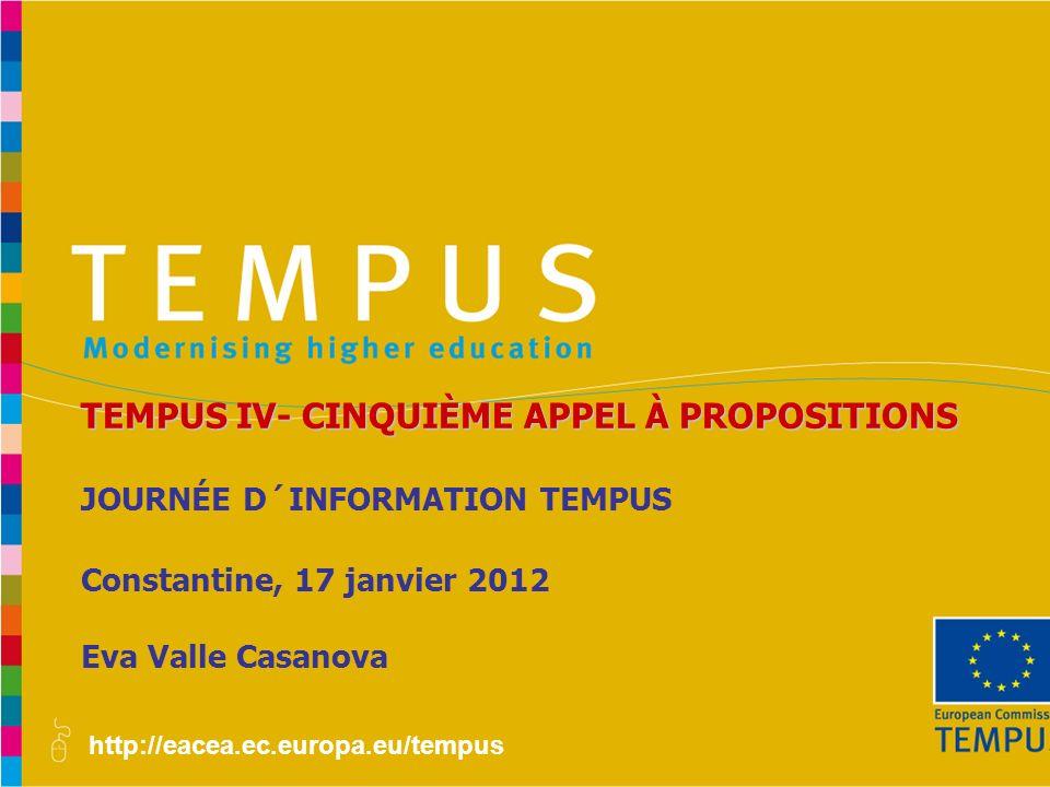 http://eacea.ec.europa.eu/tempus JOURNÉE D´INFORMATION TEMPUS Constantine, 17 janvier 2012 Eva Valle Casanova TEMPUS IV- CINQUIÈME APPEL À PROPOSITIONS