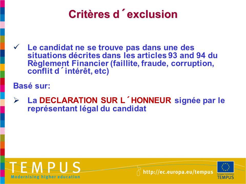 Critères d´exclusion Le candidat ne se trouve pas dans une des situations décrites dans les articles 93 and 94 du Règlement Financier (faillite, fraude, corruption, conflit d´intérêt, etc) Basé sur: La DECLARATION SUR L´HONNEUR signée par le représentant légal du candidat