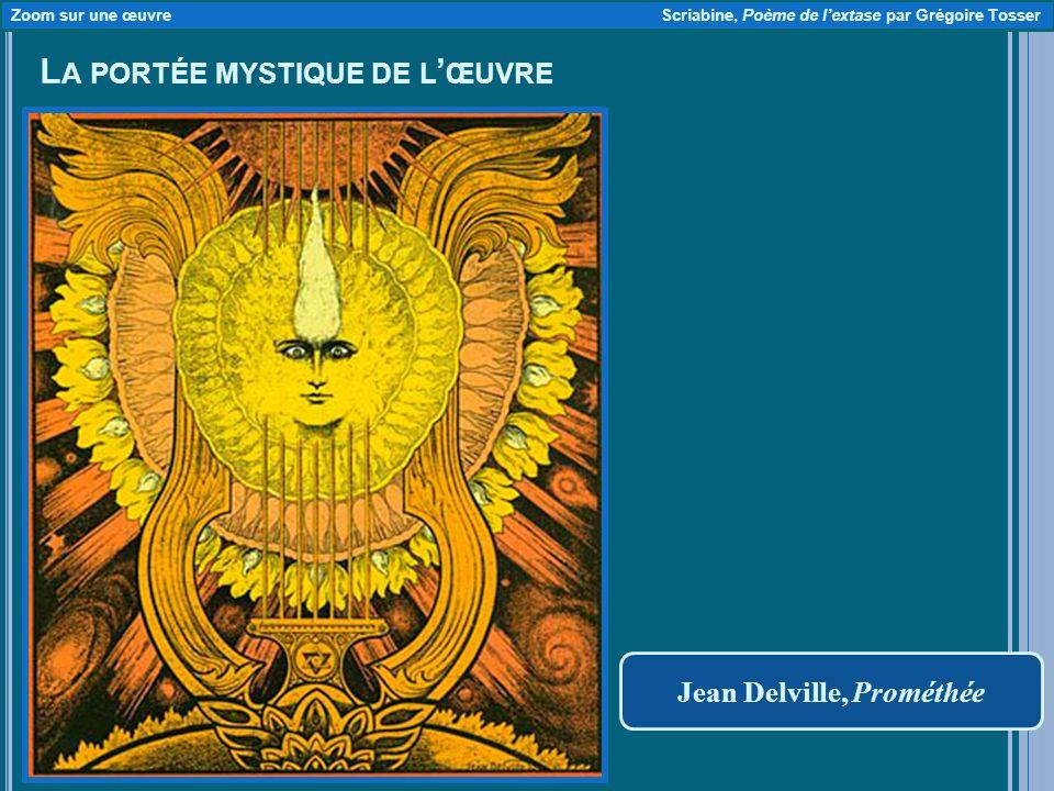 L A PORTÉE MYSTIQUE DE L ŒUVRE Jean Delville, Prométhée Zoom sur une œuvre Scriabine, Poème de lextase par Grégoire Tosser