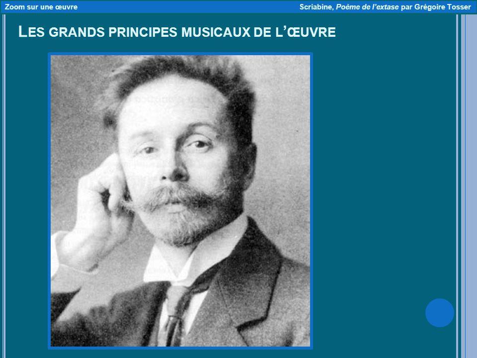 L ES GRANDS PRINCIPES MUSICAUX DE L ŒUVRE Zoom sur une œuvre Scriabine, Poème de lextase par Grégoire Tosser
