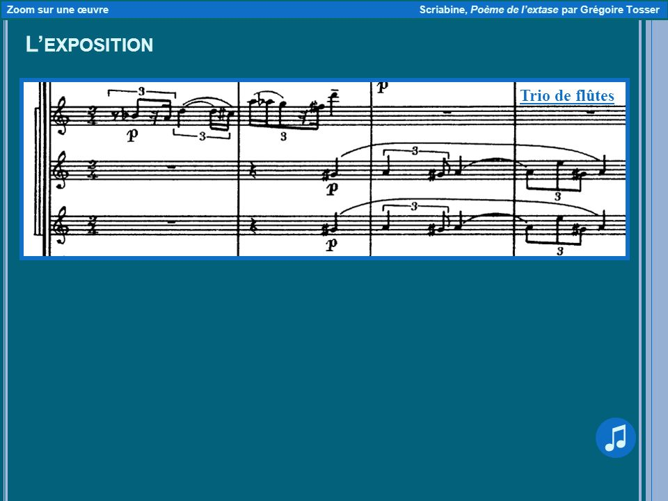 L EXPOSITION Zoom sur une œuvre Scriabine, Poème de lextase par Grégoire Tosser Trio de flûtes