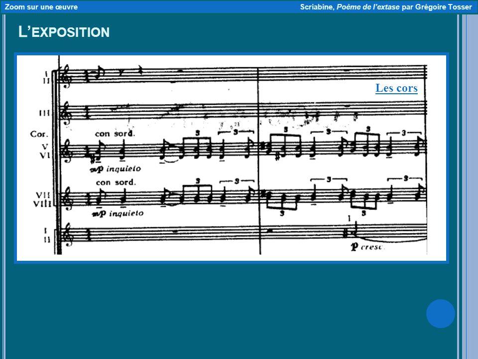 L EXPOSITION Zoom sur une œuvre Scriabine, Poème de lextase par Grégoire Tosser Les cors