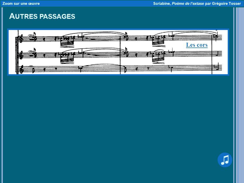 A UTRES PASSAGES Zoom sur une œuvre Scriabine, Poème de lextase par Grégoire Tosser Les cors