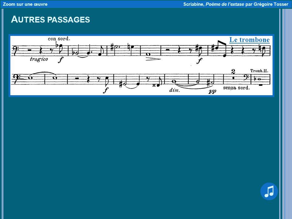 A UTRES PASSAGES Zoom sur une œuvre Scriabine, Poème de lextase par Grégoire Tosser Le trombone