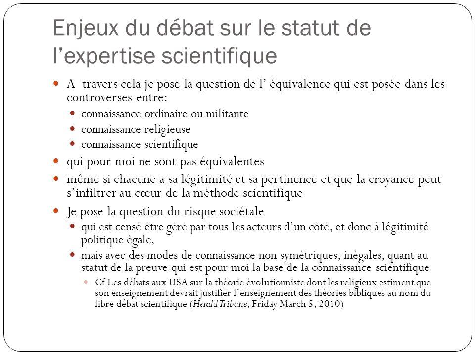 Enjeux du débat sur le statut de lexpertise scientifique A travers cela je pose la question de l équivalence qui est posée dans les controverses entre