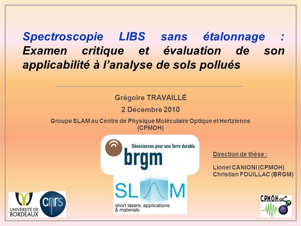 Spectroscopie LIBS sans étalonnage : Examen critique et évaluation de son applicabilité à lanalyse de sols pollués Grégoire TRAVAILLÉ 2 Décembre 2010