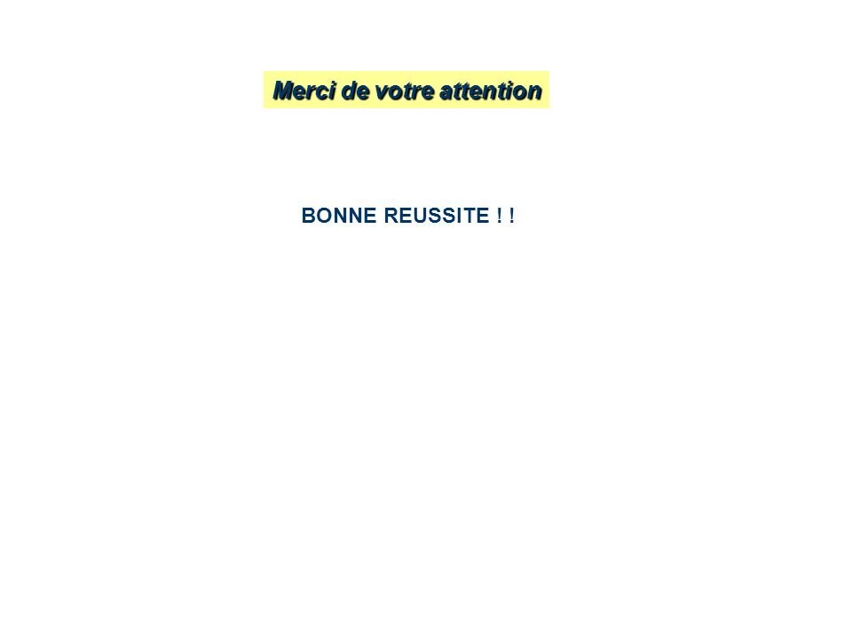 Merci de votre attention BONNE REUSSITE ! !
