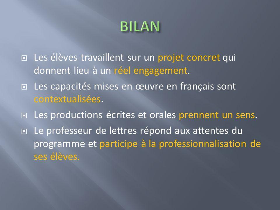 Les élèves travaillent sur un projet concret qui donnent lieu à un réel engagement. Les capacités mises en œuvre en français sont contextualisées. Les