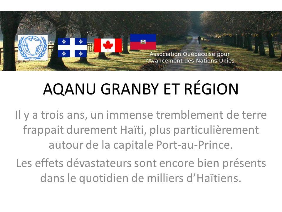 AQANU GRANBY ET RÉGION Il y a trois ans, un immense tremblement de terre frappait durement Haïti, plus particulièrement autour de la capitale Port-au-Prince.