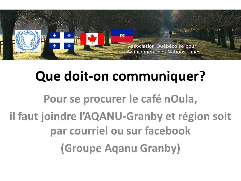 Que doit-on communiquer? Pour se procurer le café nOula, il faut joindre lAQANU-Granby et région soit par courriel ou sur facebook (Groupe Aqanu Granb