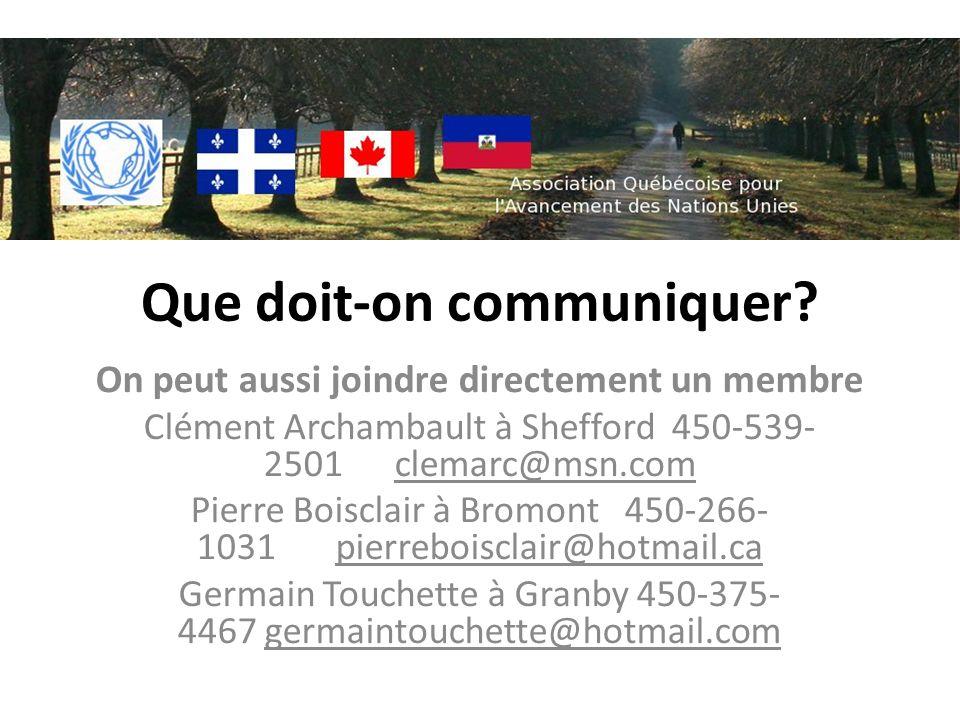 Que doit-on communiquer? On peut aussi joindre directement un membre Clément Archambault à Shefford 450-539- 2501 clemarc@msn.com Pierre Boisclair à B