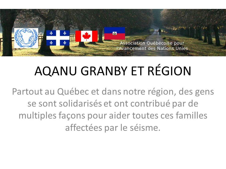 AQANU GRANBY ET RÉGION Partout au Québec et dans notre région, des gens se sont solidarisés et ont contribué par de multiples façons pour aider toutes ces familles affectées par le séisme.