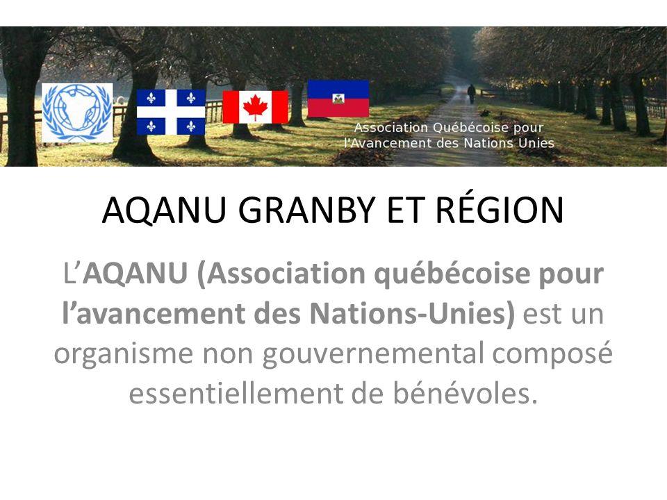 AQANU GRANBY ET RÉGION LAQANU (Association québécoise pour lavancement des Nations-Unies) est un organisme non gouvernemental composé essentiellement de bénévoles.