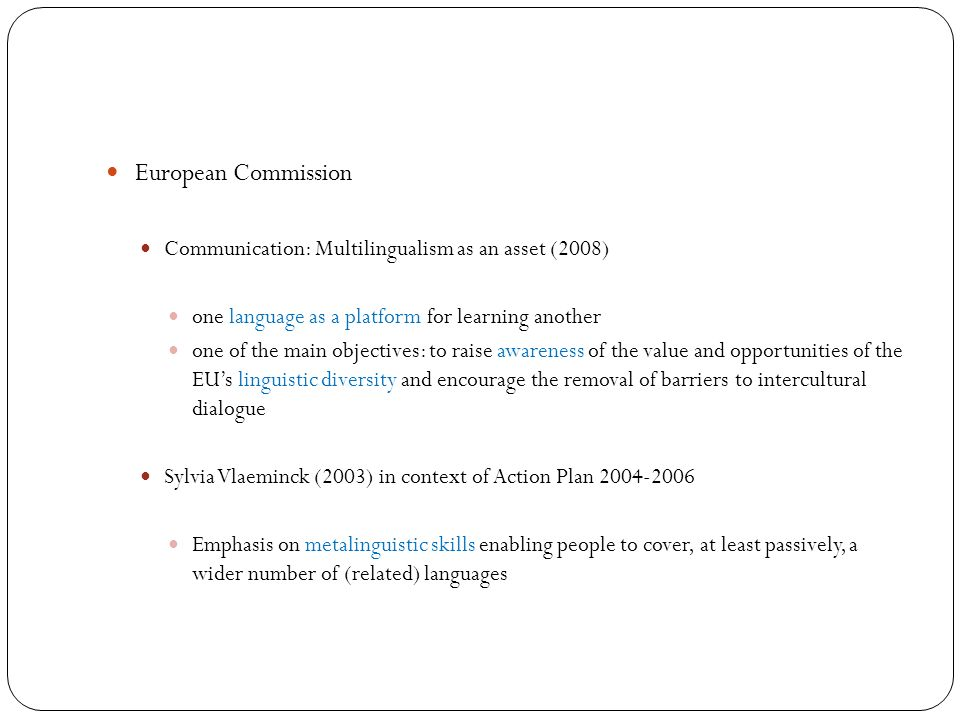 European Commission Communication: Multilingualism as an asset (2008) one language as a platform for learning another one of the main objectives: to r