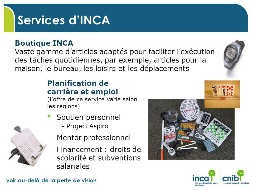 voir au-delà de la perte de vision Services dINCA Planification de carrière et emploi (loffre de ce service varie selon les régions) Soutien personnel