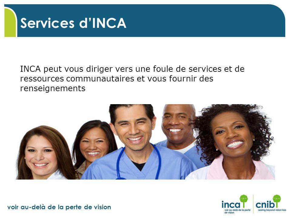 voir au-delà de la perte de vision Services dINCA INCA peut vous diriger vers une foule de services et de ressources communautaires et vous fournir de