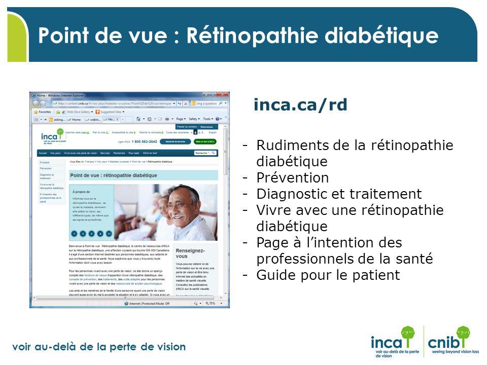 voir au-delà de la perte de vision Point de vue : Rétinopathie diabétique inca.ca/rd -Rudiments de la rétinopathie diabétique -Prévention -Diagnostic
