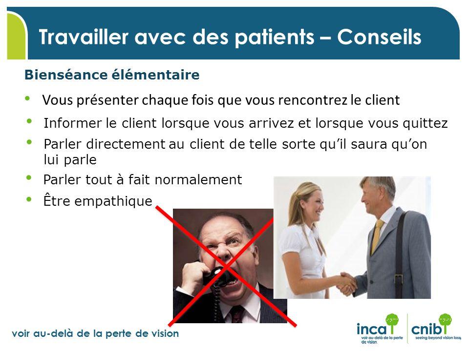 voir au-delà de la perte de vision Travailler avec des patients – Conseils Parler directement au client de telle sorte quil saura quon lui parle Infor