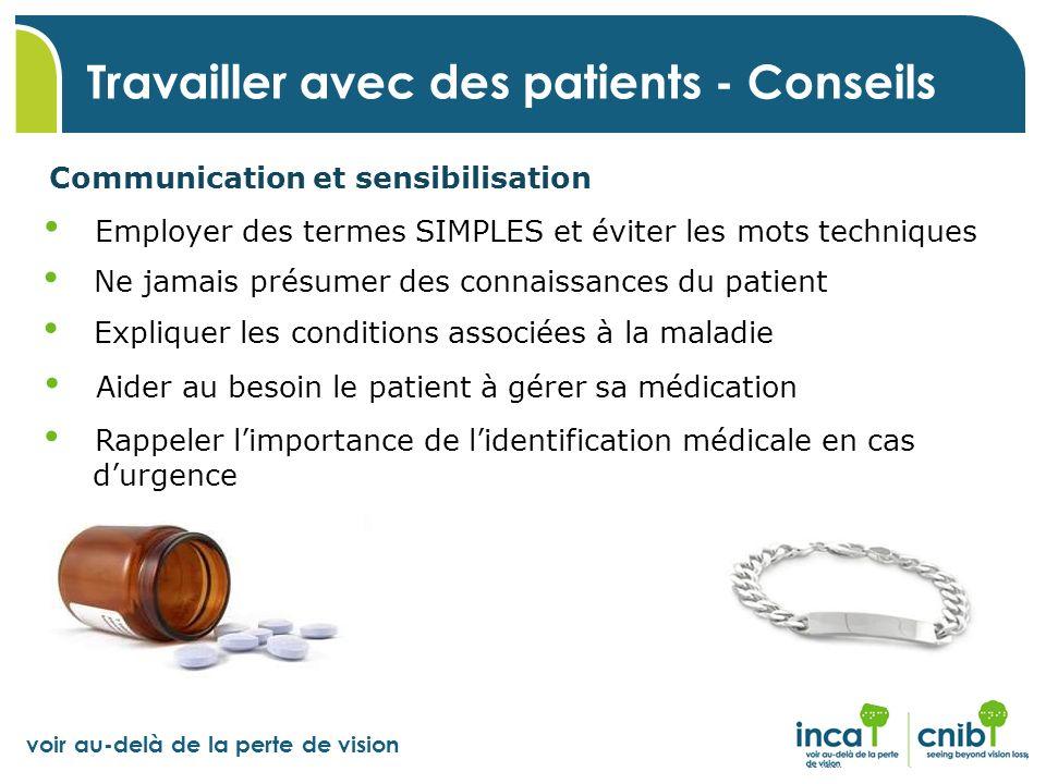 voir au-delà de la perte de vision Communication et sensibilisation Travailler avec des patients - Conseils Employer des termes SIMPLES et éviter les