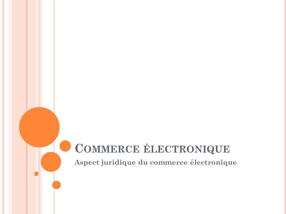 C OMMERCE ÉLECTRONIQUE Aspect juridique du commerce électronique