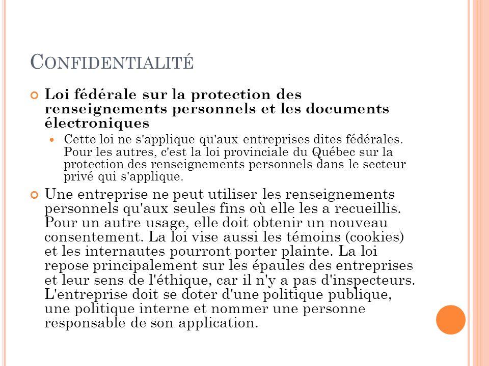 C ONFIDENTIALITÉ Loi fédérale sur la protection des renseignements personnels et les documents électroniques Cette loi ne s'applique qu'aux entreprise