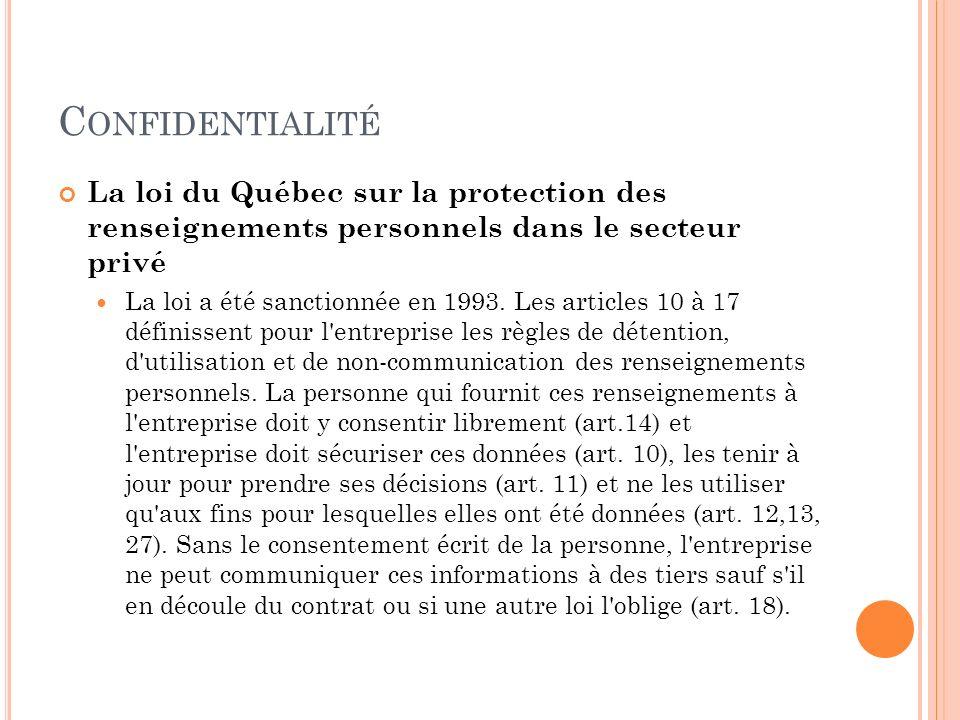 C ONFIDENTIALITÉ La loi du Québec sur la protection des renseignements personnels dans le secteur privé La loi a été sanctionnée en 1993. Les articles