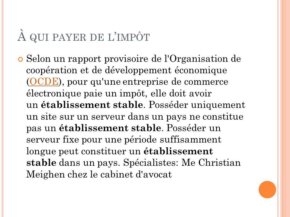 À QUI PAYER DE L IMPÔT Selon un rapport provisoire de l'Organisation de coopération et de développement économique (OCDE), pour qu'une entreprise de c