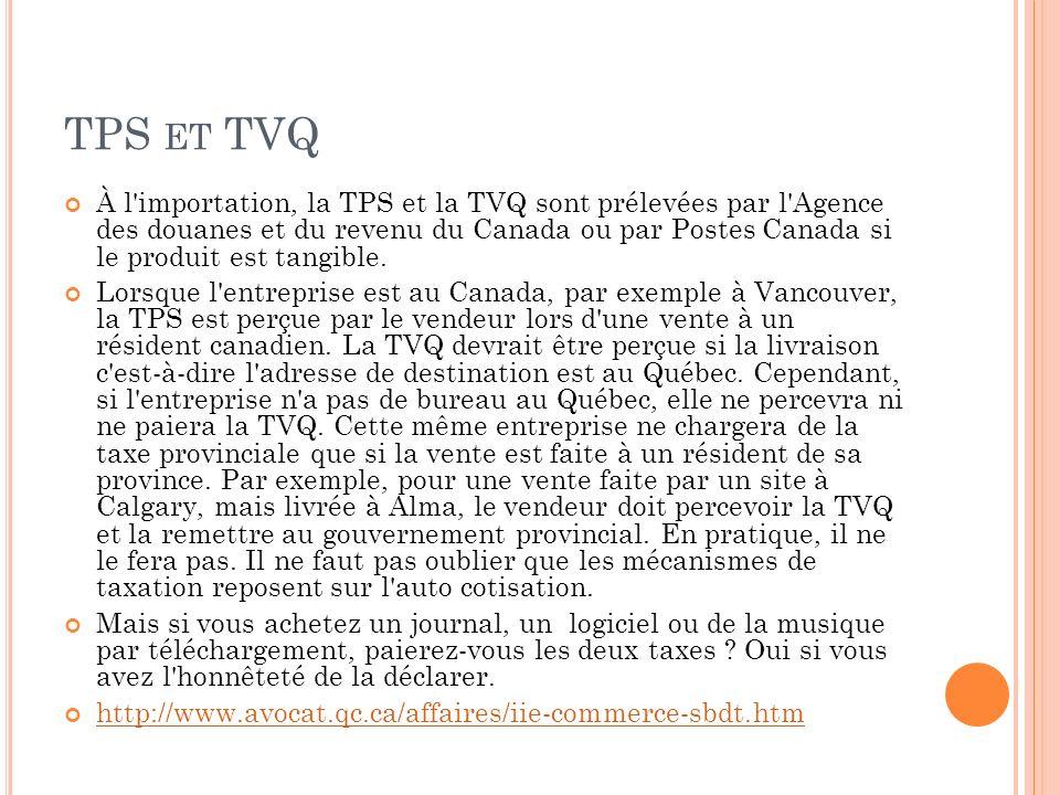 TPS ET TVQ À l'importation, la TPS et la TVQ sont prélevées par l'Agence des douanes et du revenu du Canada ou par Postes Canada si le produit est tan