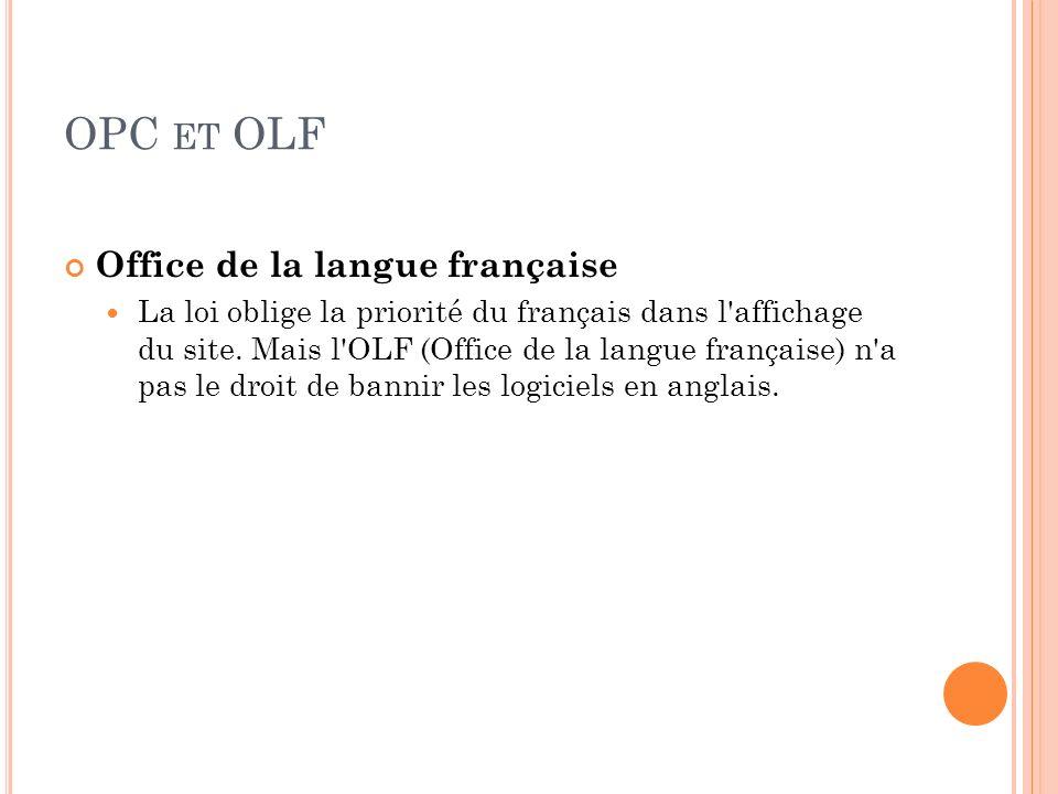 OPC ET OLF Office de la langue française La loi oblige la priorité du français dans l'affichage du site. Mais l'OLF (Office de la langue française) n'
