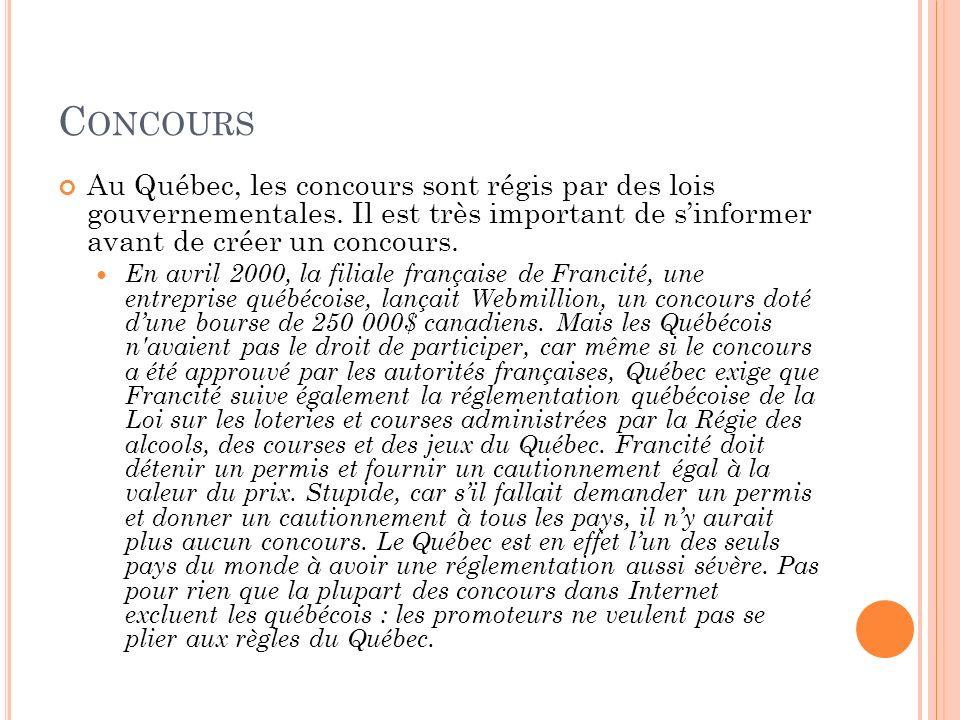 C ONCOURS Au Québec, les concours sont régis par des lois gouvernementales. Il est très important de sinformer avant de créer un concours. En avril 20