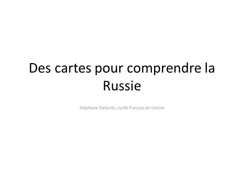 Des cartes pour comprendre la Russie Stéphane Gallardo, Lycée français de Vienne