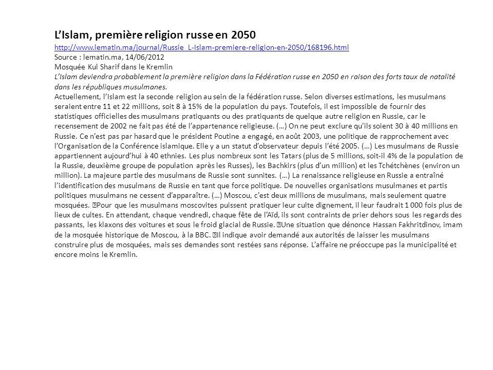 LIslam, première religion russe en 2050 http://www.lematin.ma/journal/Russie_L-Islam-premiere-religion-en-2050/168196.html Source : lematin.ma, 14/06/2012 Mosquée Kul Sharif dans le Kremlin LIslam deviendra probablement la première religion dans la Fédération russe en 2050 en raison des forts taux de natalité dans les républiques musulmanes.