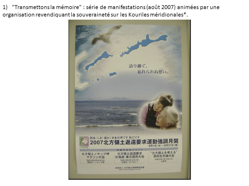 1) Transmettons la mémoire : série de manifestations (août 2007) animées par une organisation revendiquant la souveraineté sur les Kouriles méridionales*.
