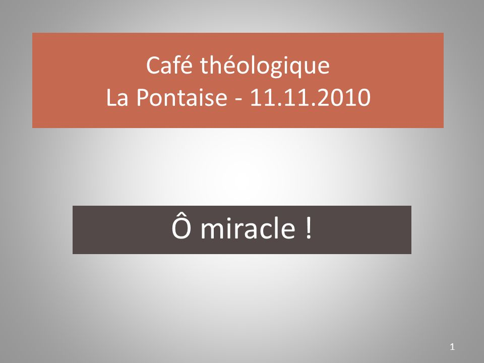 Café théologique La Pontaise - 11.11.2010 Ô miracle ! 1