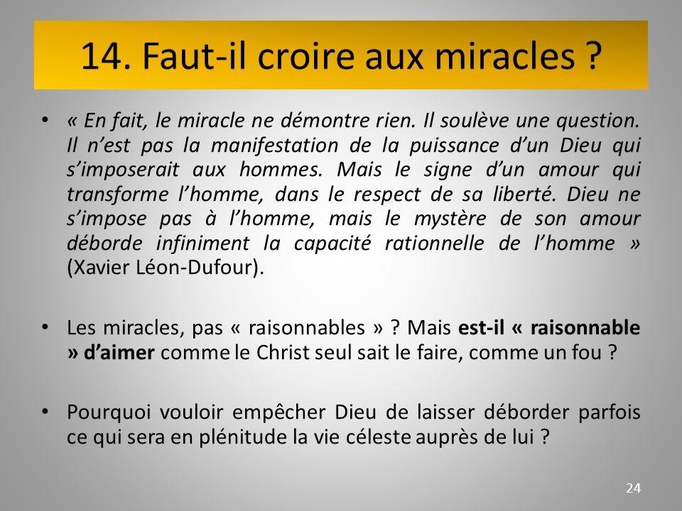 14. Faut-il croire aux miracles ? « En fait, le miracle ne démontre rien. Il soulève une question. Il nest pas la manifestation de la puissance dun Di