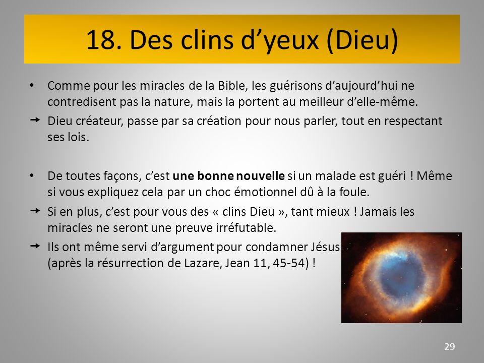 18. Des clins dyeux (Dieu) Comme pour les miracles de la Bible, les guérisons daujourdhui ne contredisent pas la nature, mais la portent au meilleur d