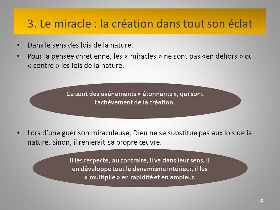 3. Le miracle : la création dans tout son éclat Dans le sens des lois de la nature.