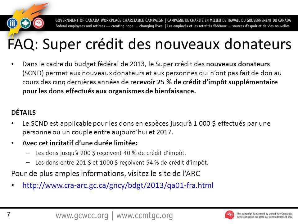 FAQ: Super crédit des nouveaux donateurs Dans le cadre du budget fédéral de 2013, le Super crédit des nouveaux donateurs (SCND) permet aux nouveaux donateurs et aux personnes qui nont pas fait de don au cours des cinq dernières années de recevoir 25 % de crédit dimpôt supplémentaire pour les dons effectués aux organismes de bienfaisance.